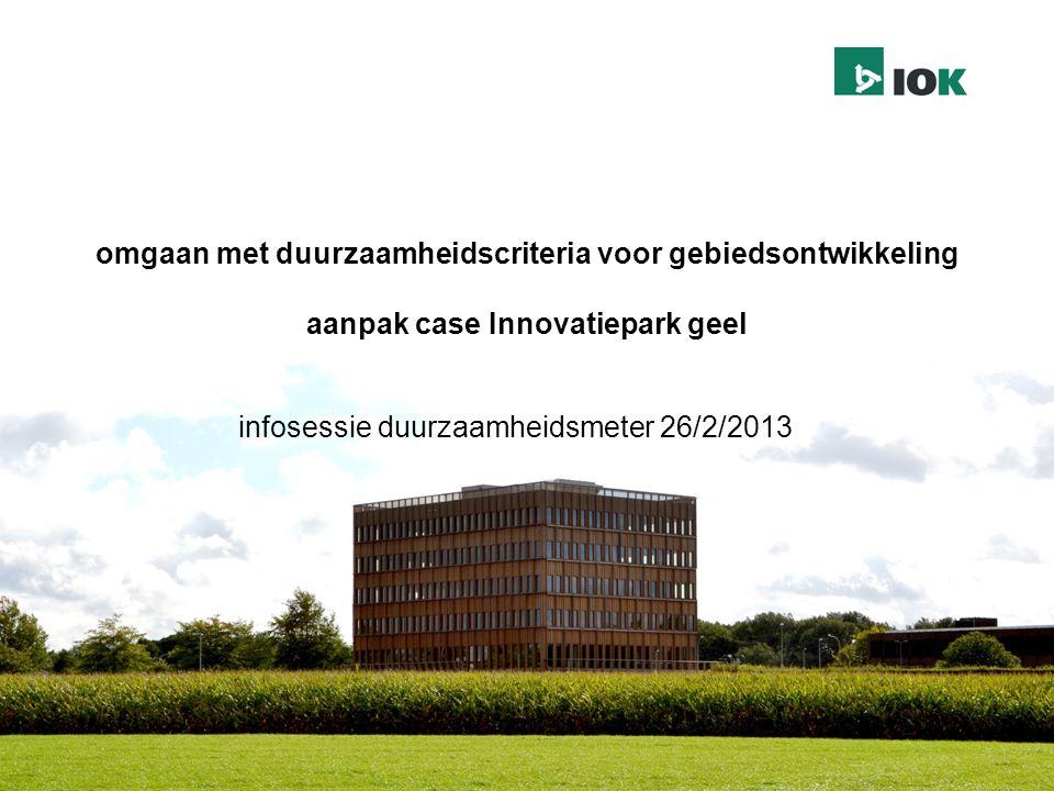 infosessie duurzaamheidsmeter 26/2/2013 omgaan met duurzaamheidscriteria voor gebiedsontwikkeling aanpak case Innovatiepark geel