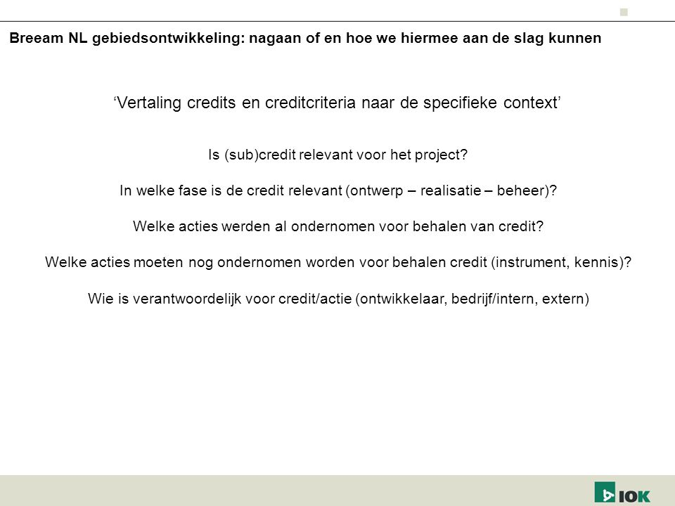 Breeam NL gebiedsontwikkeling: nagaan of en hoe we hiermee aan de slag kunnen 'Vertaling credits en creditcriteria naar de specifieke context' Is (sub)credit relevant voor het project.