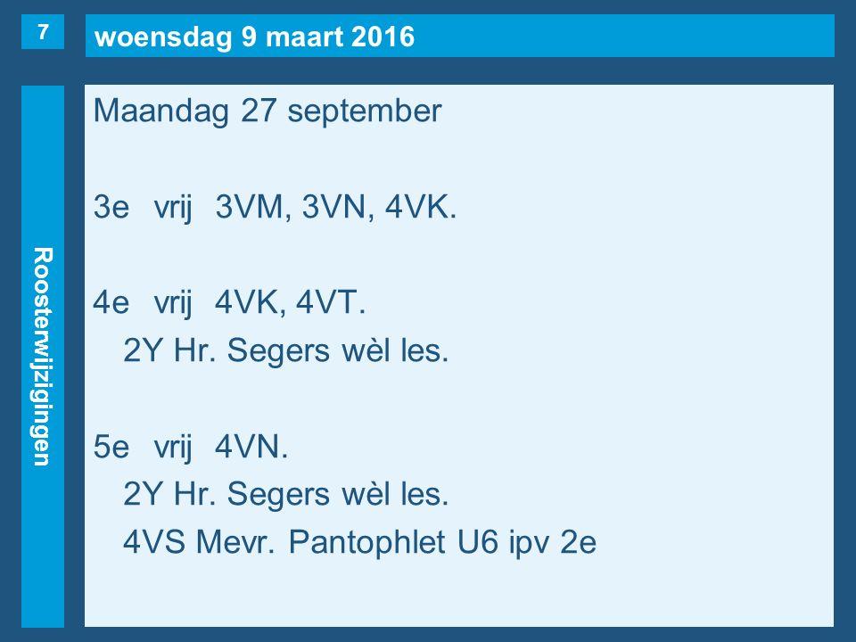 woensdag 9 maart 2016 Roosterwijzigingen Maandag 27 september 3evrij3VM, 3VN, 4VK.