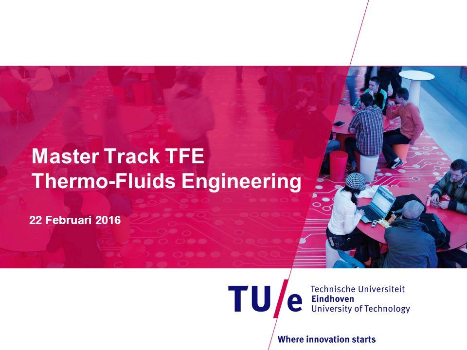 Programma van de TFE-voorlichting 13.45-14.00 Introductie 14.00-14.10 Energy & Fluid Dynamics David Smeulders 14.10-14.30 Student presentaties 14.30-14.40 Combustion- and Process technology Niels Deen 14.40-15.00 Student presentaties 15.00-16.15 Lab tour (TFE lab, in groepen) 16.15- Borrel