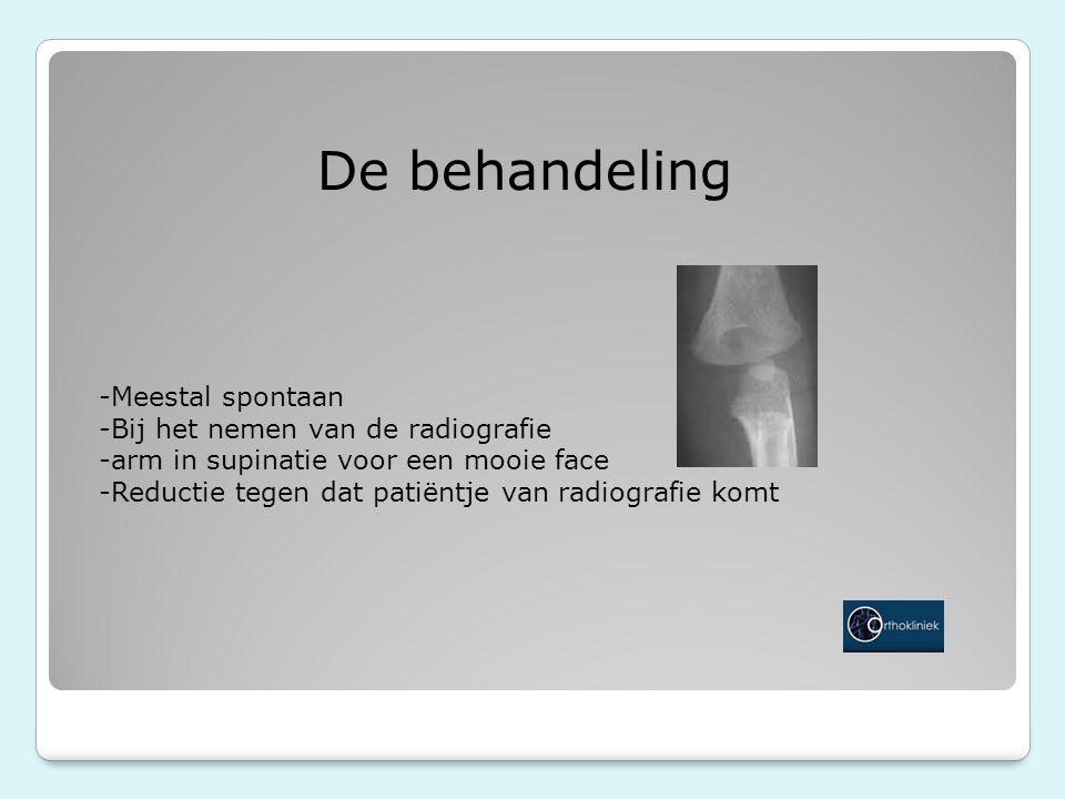 De behandeling -Meestal spontaan -Bij het nemen van de radiografie -arm in supinatie voor een mooie face -Reductie tegen dat patiëntje van radiografie komt