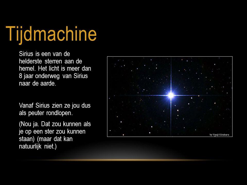 Tijdmachine Sirius is een van de helderste sterren aan de hemel. Het licht is meer dan 8 jaar onderweg van Sirius naar de aarde. Vanaf Sirius zien ze