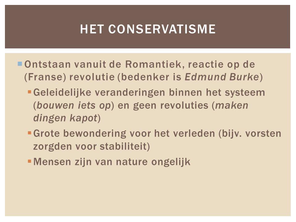  Ontstaan vanuit de Romantiek, reactie op de (Franse) revolutie (bedenker is Edmund Burke)  Geleidelijke veranderingen binnen het systeem (bouwen ie