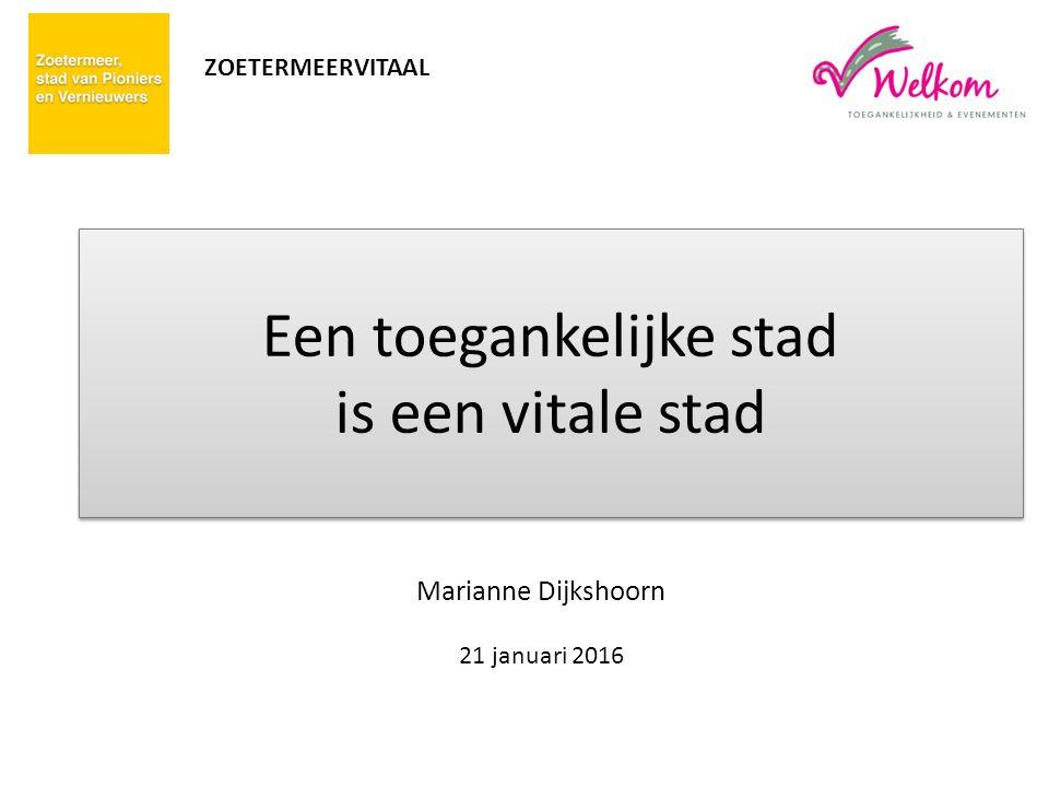 Een toegankelijke stad is een vitale stad Marianne Dijkshoorn 21 januari 2016 ZOETERMEERVITAAL
