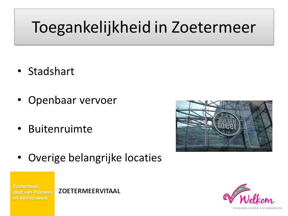 Toegankelijkheid in Zoetermeer Stadshart Openbaar vervoer Buitenruimte Overige belangrijke locaties ZOETERMEERVITAAL