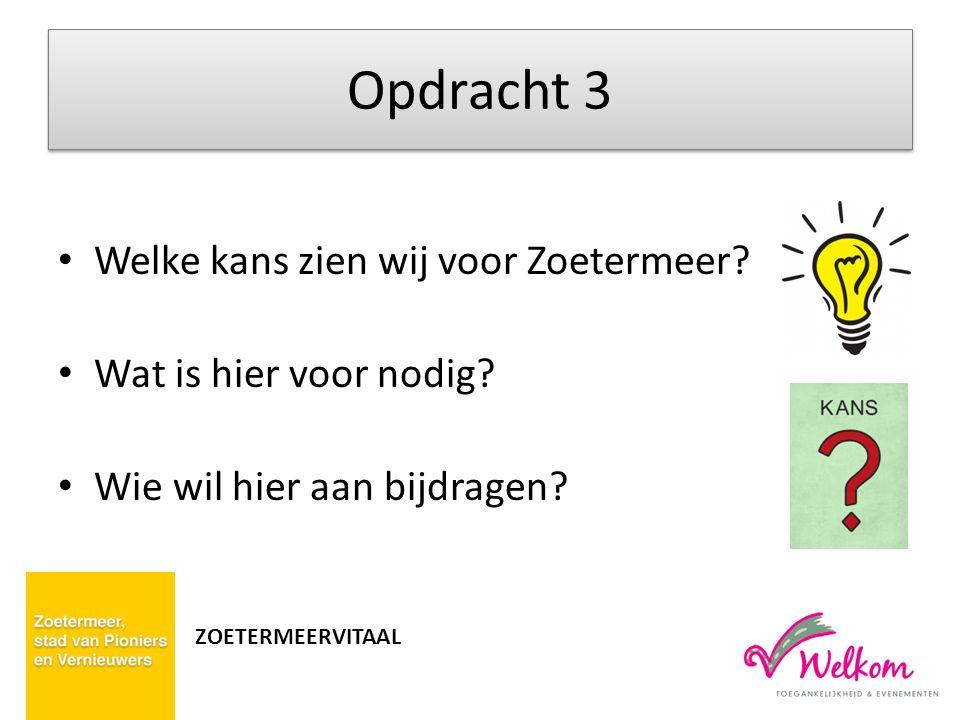 Welke kans zien wij voor Zoetermeer? Wat is hier voor nodig? Wie wil hier aan bijdragen? Opdracht 3 ZOETERMEERVITAAL