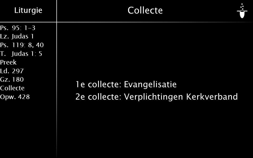 Liturgie Ps.95: 1-3 Lz.Judas 1 Ps.119: 8, 40 T.Judas 1: 5 Preek Ld.297 Gz.180 Collecte Opw.428 Collecte 1e collecte:Evangelisatie 2e collecte:Verplichtingen Kerkverband
