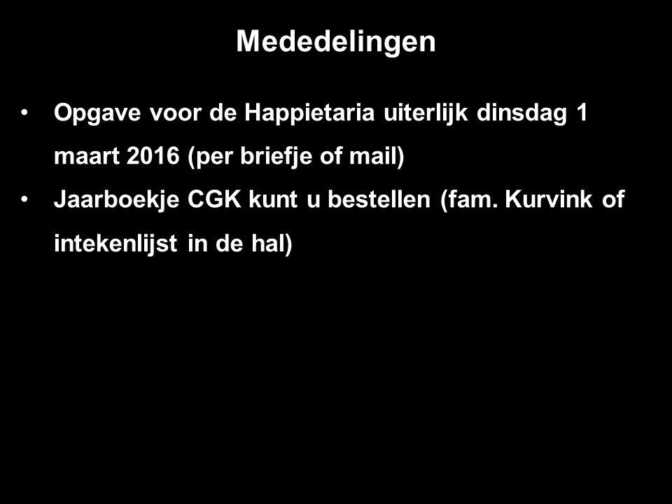 Mededelingen Opgave voor de Happietaria uiterlijk dinsdag 1 maart 2016 (per briefje of mail) Jaarboekje CGK kunt u bestellen (fam.
