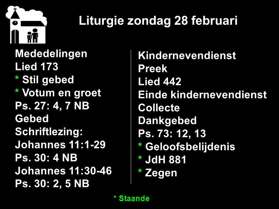 Liturgie zondag 28 februari Mededelingen Lied 173 * Stil gebed * Votum en groet Ps.