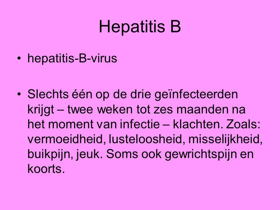 Hepatitis B hepatitis-B-virus Slechts één op de drie geïnfecteerden krijgt – twee weken tot zes maanden na het moment van infectie – klachten. Zoals: