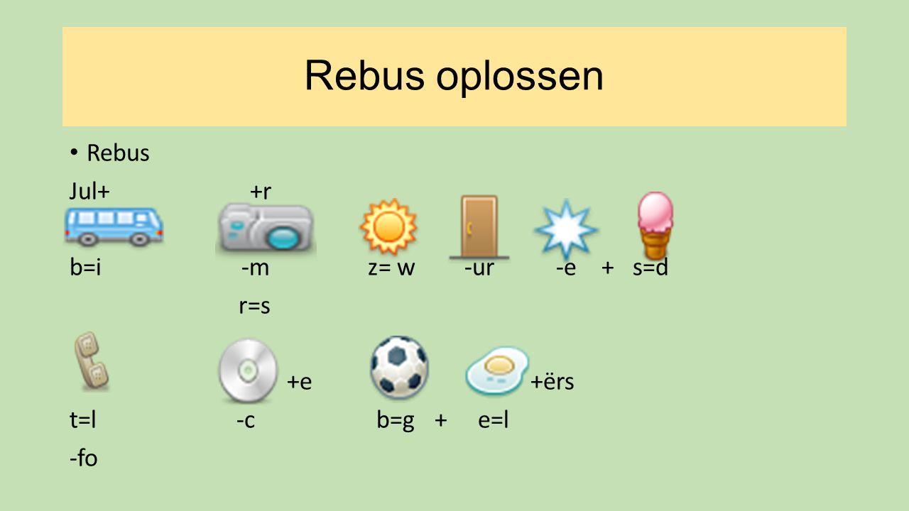 Rebus oplossen Rebus Jul+ +r b=i -m z= w -ur -e + s=d r=s +e +ërs t=l -c b=g + e=l -fo