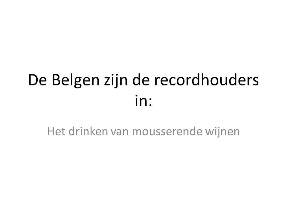 De Belgen zijn de recordhouders in: Het drinken van mousserende wijnen