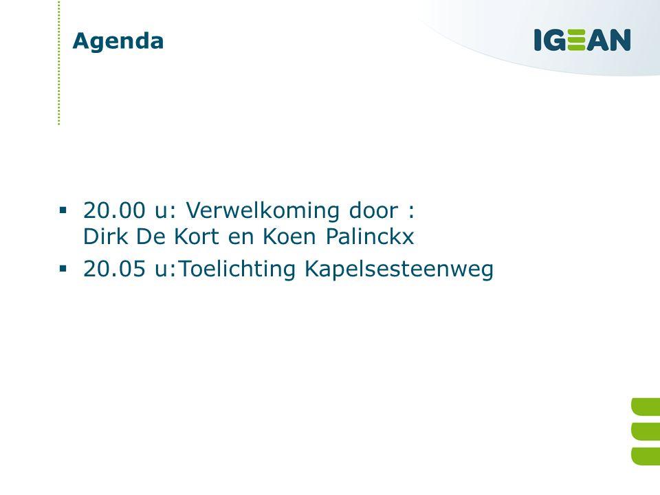 Agenda  20.00 u: Verwelkoming door : Dirk De Kort en Koen Palinckx  20.05 u:Toelichting Kapelsesteenweg