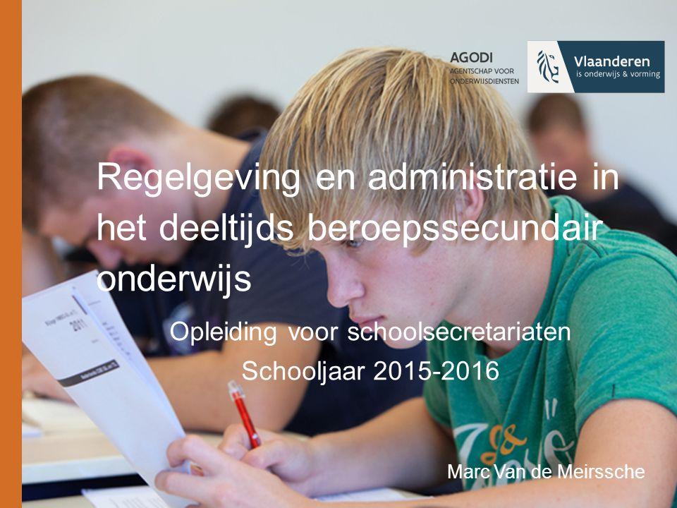 Regelgeving en administratie in het deeltijds beroepssecundair onderwijs Opleiding voor schoolsecretariaten Schooljaar 2015-2016 Marc Van de Meirssche