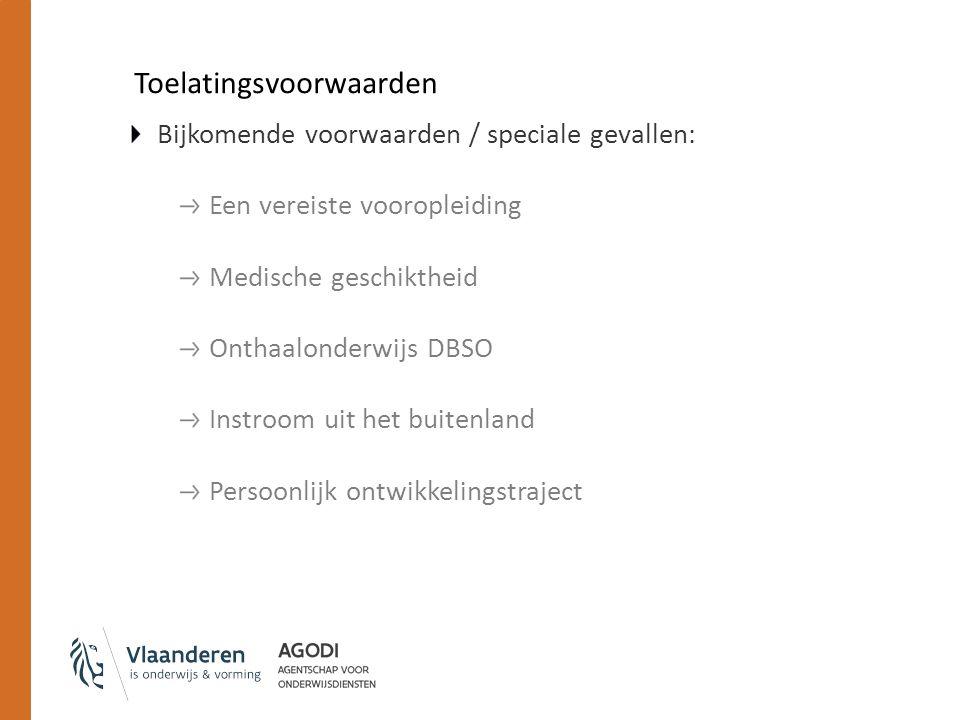 Toelatingsvoorwaarden Bijkomende voorwaarden / speciale gevallen: Een vereiste vooropleiding Medische geschiktheid Onthaalonderwijs DBSO Instroom uit het buitenland Persoonlijk ontwikkelingstraject