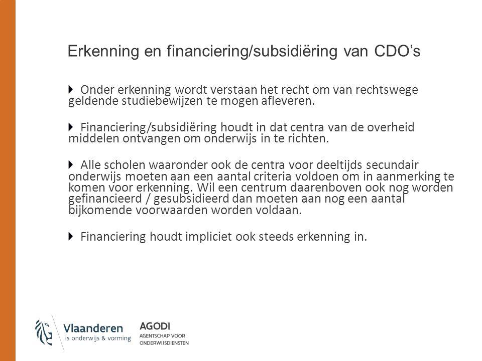 Erkenning en financiering/subsidiëring van CDO's Onder erkenning wordt verstaan het recht om van rechtswege geldende studiebewijzen te mogen afleveren.