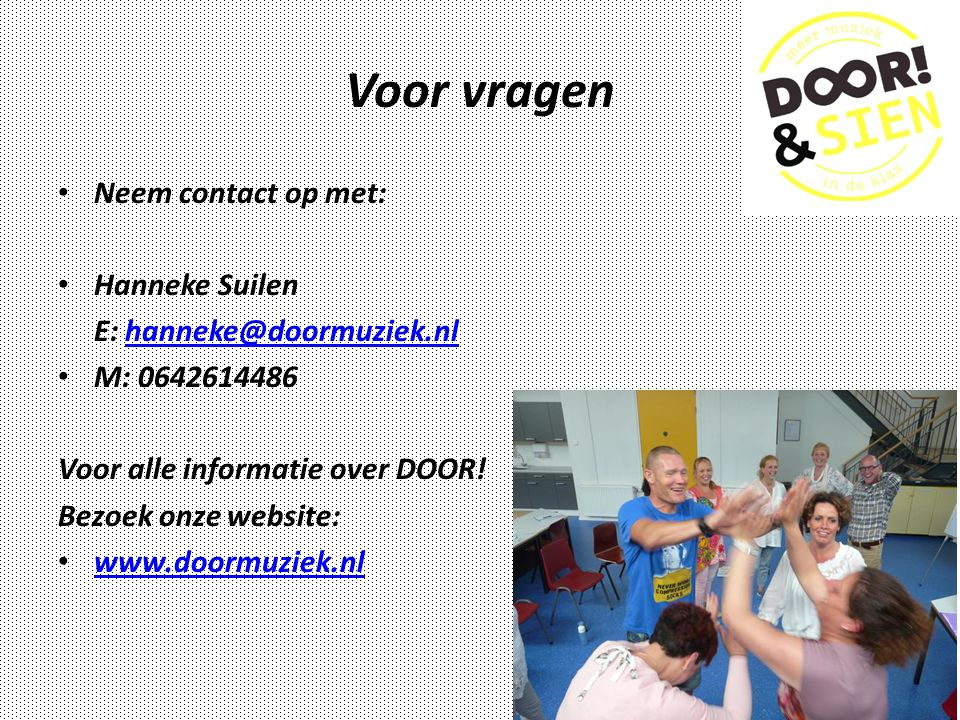 Voor vragen Neem contact op met: Hanneke Suilen E: hanneke@doormuziek.nlhanneke@doormuziek.nl M: 0642614486 Voor alle informatie over DOOR.
