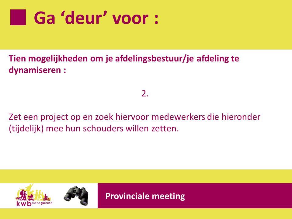 Ga 'deur' voor : Provinciale meeting Tien mogelijkheden om je afdelingsbestuur/je afdeling te dynamiseren : 2. Zet een project op en zoek hiervoor med