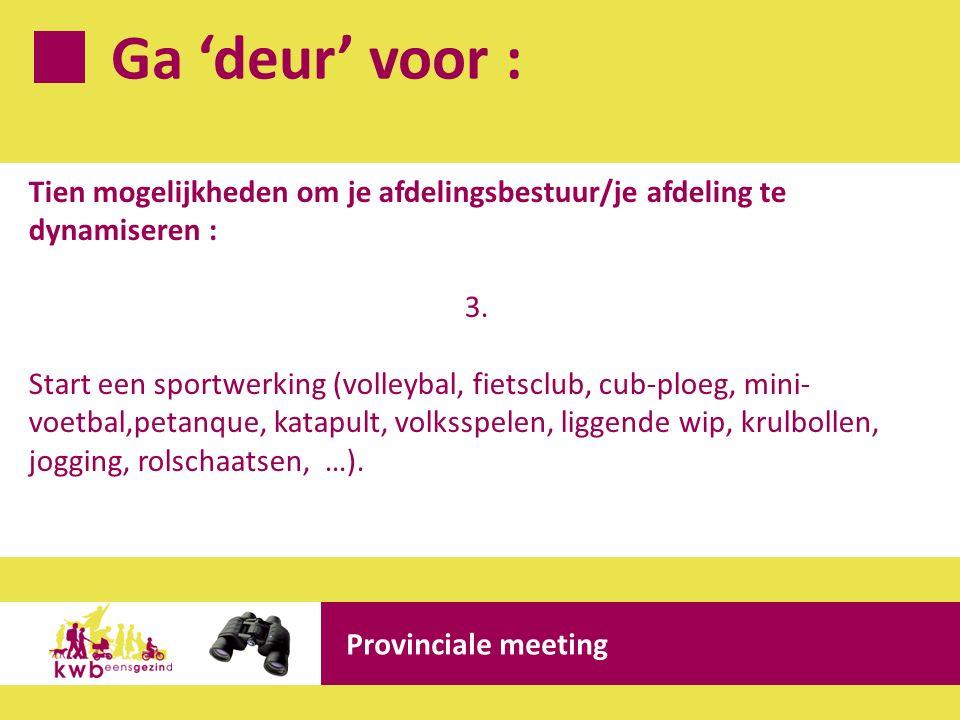 Ga 'deur' voor : Provinciale meeting Tien mogelijkheden om je afdelingsbestuur/je afdeling te dynamiseren : 3. Start een sportwerking (volleybal, fiet