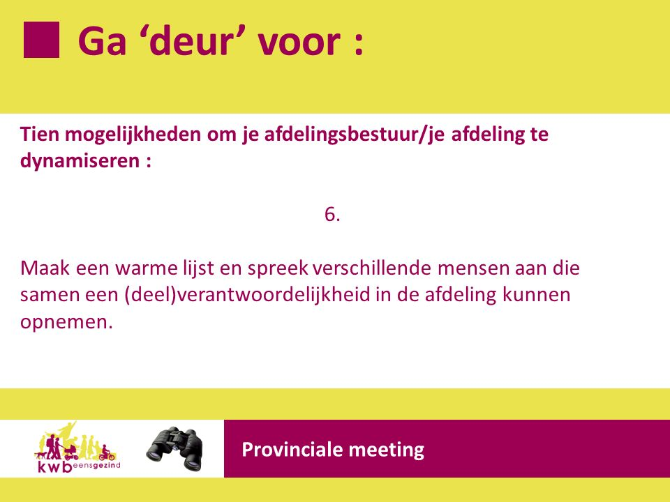 Ga 'deur' voor : Provinciale meeting Tien mogelijkheden om je afdelingsbestuur/je afdeling te dynamiseren : 6.
