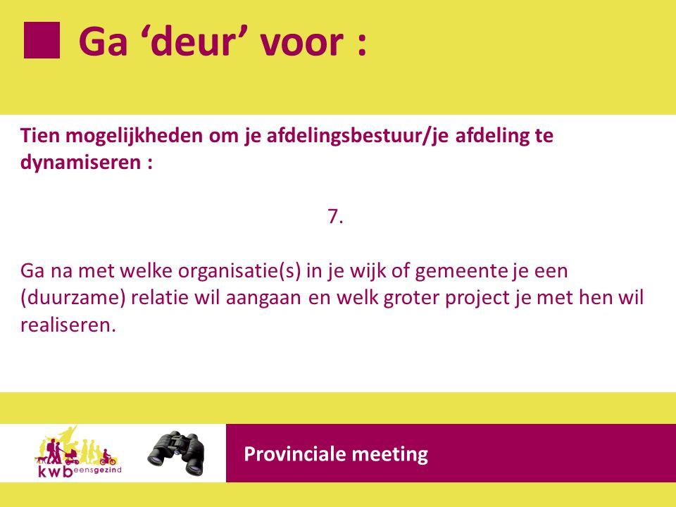 Ga 'deur' voor : Provinciale meeting Tien mogelijkheden om je afdelingsbestuur/je afdeling te dynamiseren : 7. Ga na met welke organisatie(s) in je wi