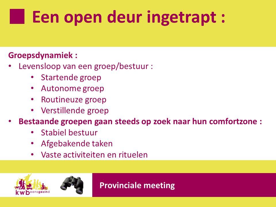 Een open deur ingetrapt : Provinciale meeting Groepsdynamiek : Levensloop van een groep/bestuur : Startende groep Autonome groep Routineuze groep Vers