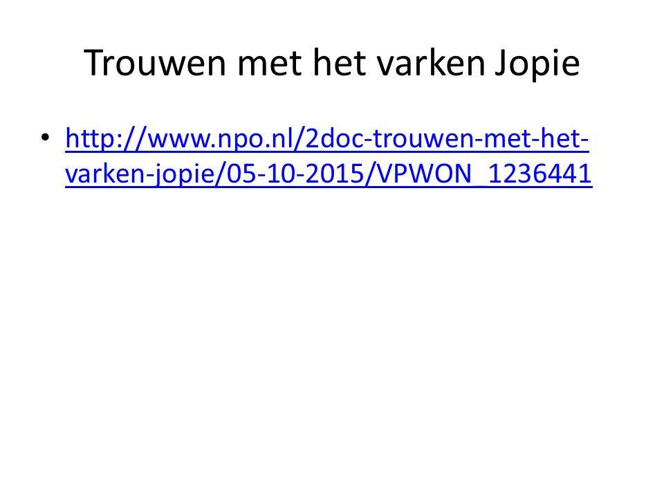 Trouwen met het varken Jopie http://www.npo.nl/2doc-trouwen-met-het- varken-jopie/05-10-2015/VPWON_1236441 http://www.npo.nl/2doc-trouwen-met-het- var