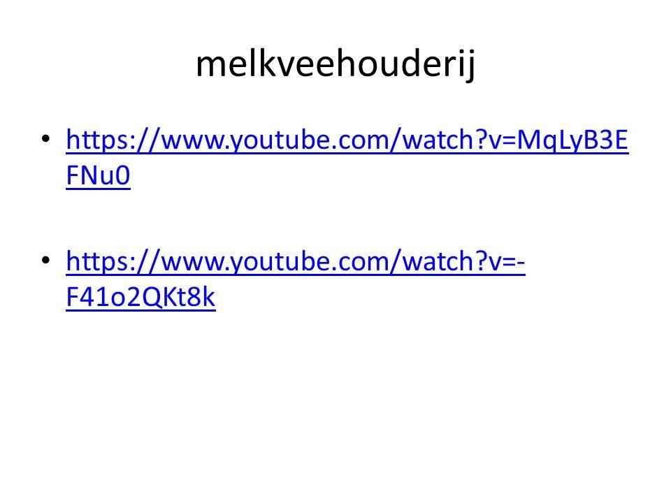 melkveehouderij https://www.youtube.com/watch?v=MqLyB3E FNu0 https://www.youtube.com/watch?v=MqLyB3E FNu0 https://www.youtube.com/watch?v=- F41o2QKt8k