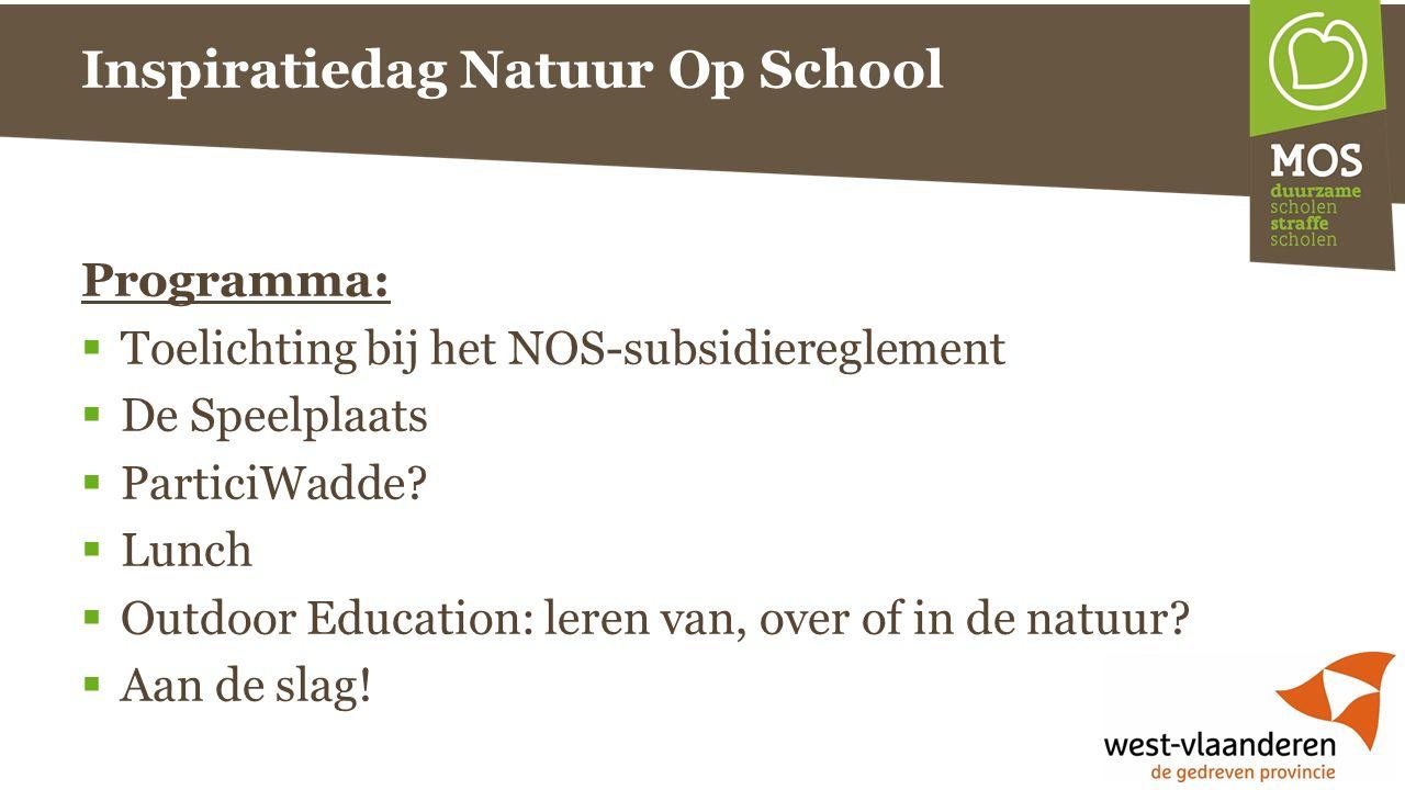 Inspiratiedag Natuur Op School Programma:  Toelichting bij het NOS-subsidiereglement  De Speelplaats  ParticiWadde.