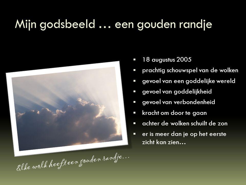 Mijn godsbeeld … een gouden randje  18 augustus 2005  prachtig schouwspel van de wolken  gevoel van een goddelijke wereld  gevoel van goddelijkhei