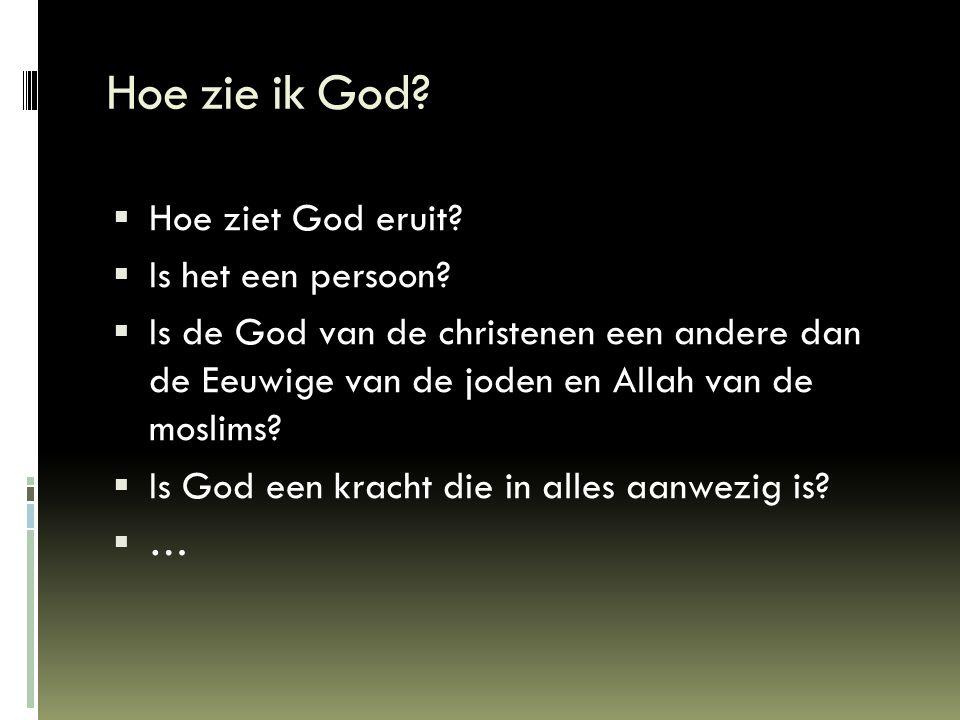  Hoe ziet God eruit?  Is het een persoon?  Is de God van de christenen een andere dan de Eeuwige van de joden en Allah van de moslims?  Is God een