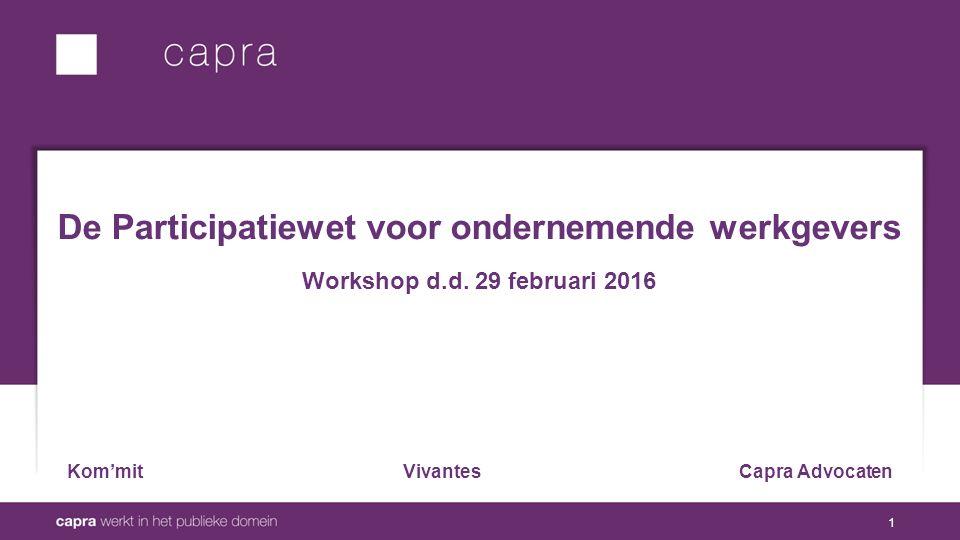 1 De Participatiewet voor ondernemende werkgevers Workshop d.d.