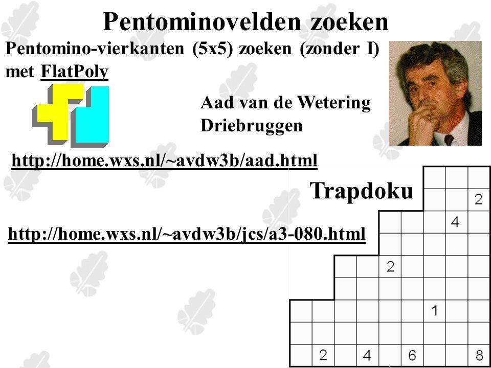 Pentominovelden zoeken Pentomino-vierkanten (5x5) zoeken (zonder I) met FlatPolyFlatPoly http://home.wxs.nl/~avdw3b/aad.html Aad van de Wetering Driebruggen Trapdoku http://home.wxs.nl/~avdw3b/jcs/a3-080.html
