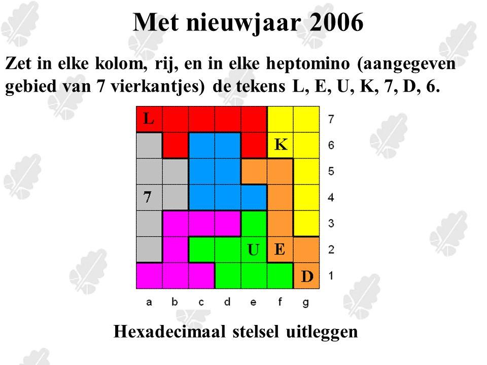 Met nieuwjaar 2006 Zet in elke kolom, rij, en in elke heptomino (aangegeven gebied van 7 vierkantjes) de tekens L, E, U, K, 7, D, 6.