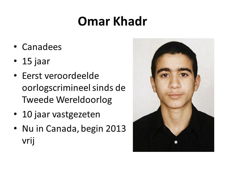 Omar Khadr Canadees 15 jaar Eerst veroordeelde oorlogscrimineel sinds de Tweede Wereldoorlog 10 jaar vastgezeten Nu in Canada, begin 2013 vrij