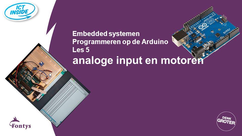 Embedded systemen Programmeren op de Arduino Les 5 analoge input en motoren