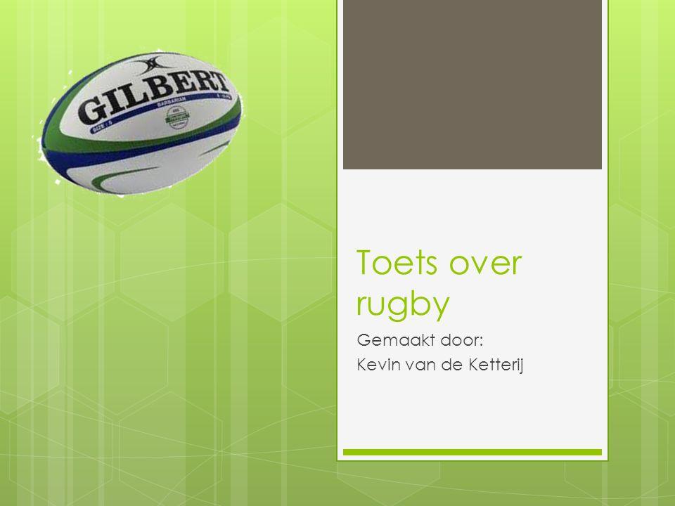 Toets over rugby Gemaakt door: Kevin van de Ketterij