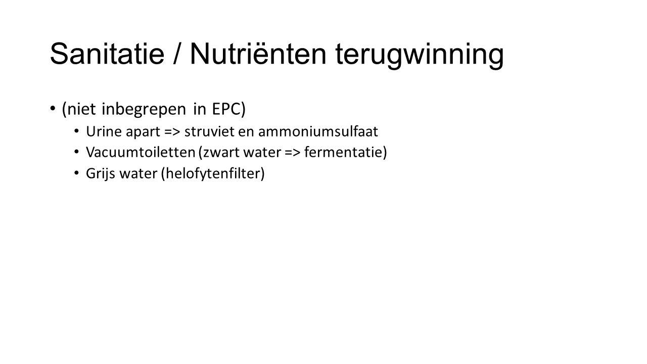 Sanitatie / Nutriënten terugwinning (niet inbegrepen in EPC) Urine apart => struviet en ammoniumsulfaat Vacuumtoiletten (zwart water => fermentatie) Grijs water (helofytenfilter)