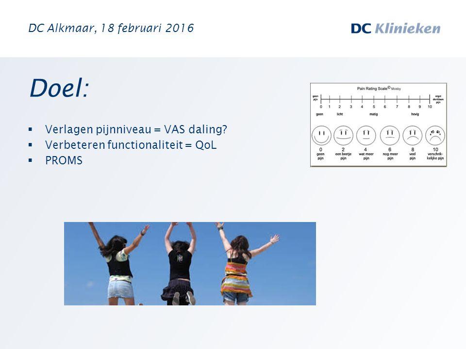Doel:  Verlagen pijnniveau = VAS daling?  Verbeteren functionaliteit = QoL  PROMS DC Alkmaar, 18 februari 2016