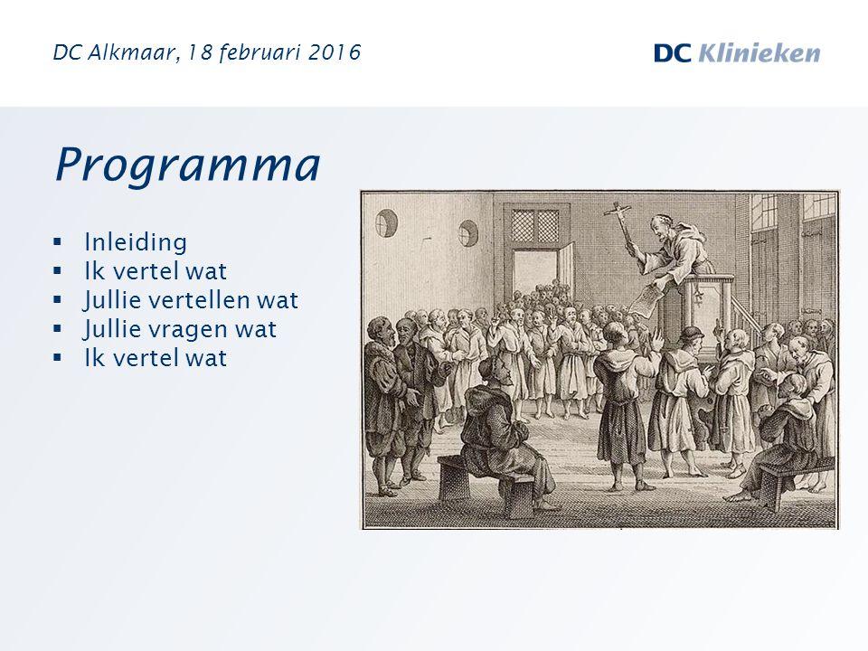 Programma  Inleiding  Ik vertel wat  Jullie vertellen wat  Jullie vragen wat  Ik vertel wat DC Alkmaar, 18 februari 2016