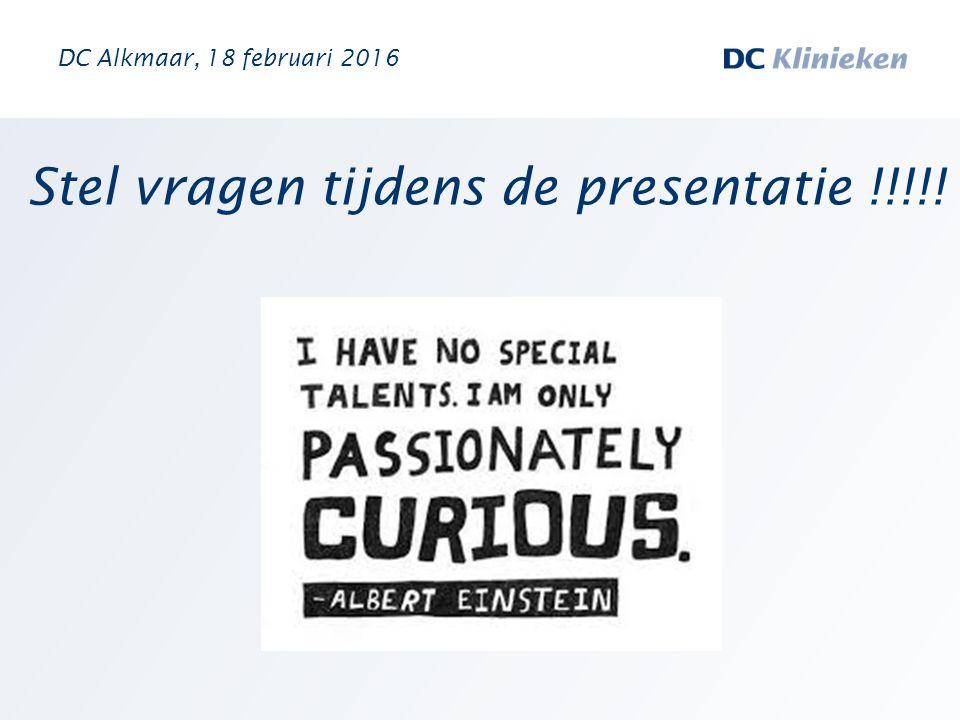 Stel vragen tijdens de presentatie !!!!! DC Alkmaar, 18 februari 2016