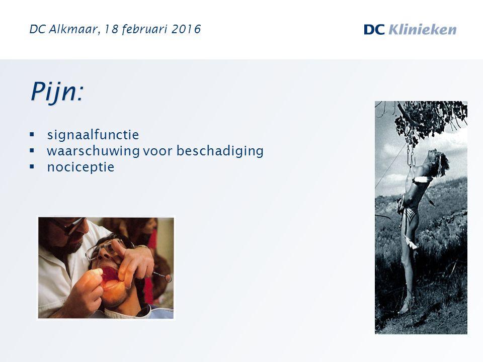 Pijn:  signaalfunctie  waarschuwing voor beschadiging  nociceptie DC Alkmaar, 18 februari 2016