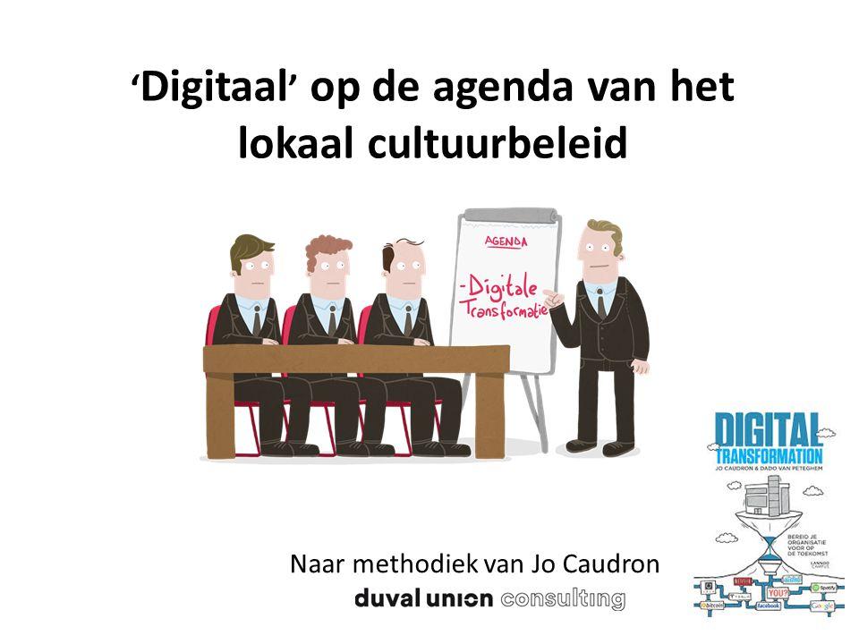 ' Digitaal ' op de agenda van het lokaal cultuurbeleid Naar methodiek van Jo Caudron