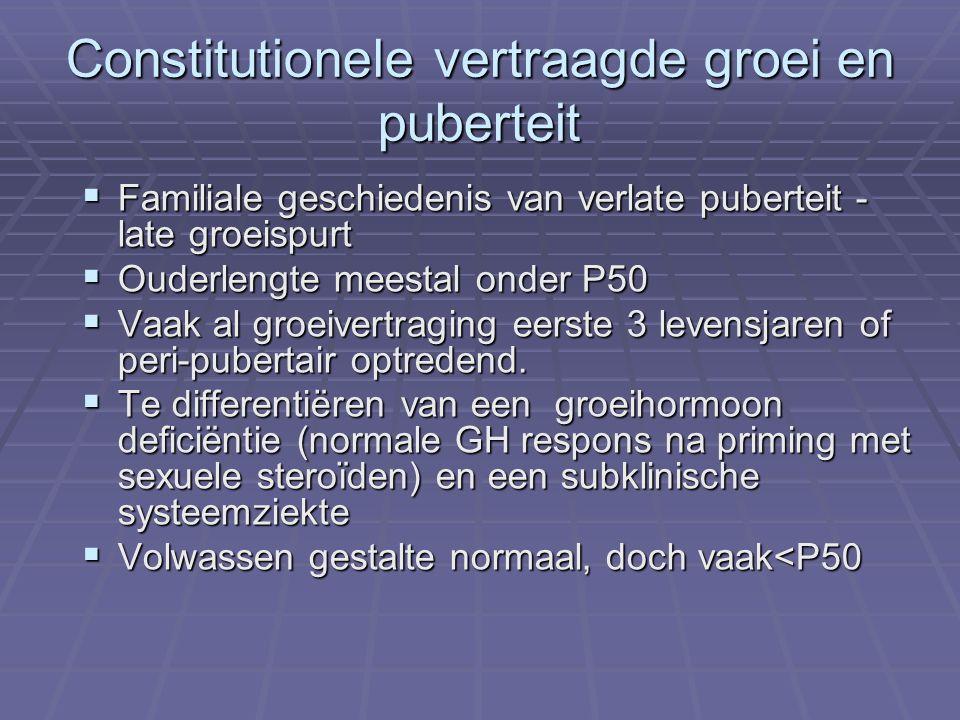 Constitutionele vertraagde groei en puberteit  Familiale geschiedenis van verlate puberteit - late groeispurt  Ouderlengte meestal onder P50  Vaak al groeivertraging eerste 3 levensjaren of peri-pubertair optredend.