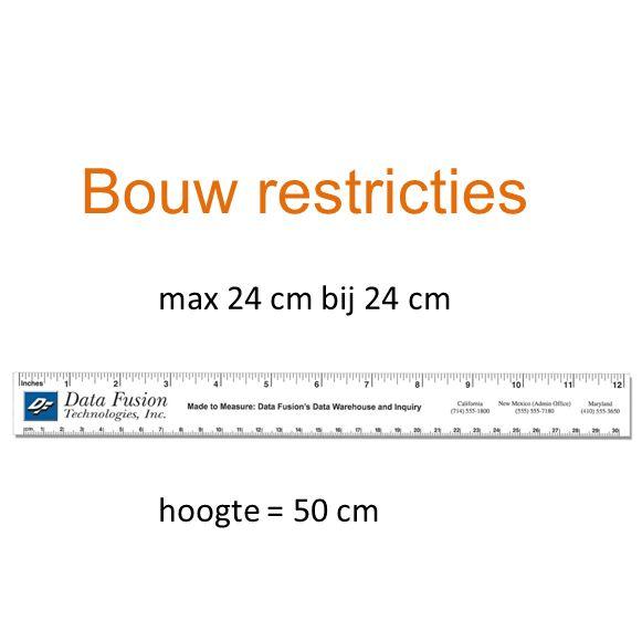 Bouw restricties max 24 cm bij 24 cm hoogte = 50 cm