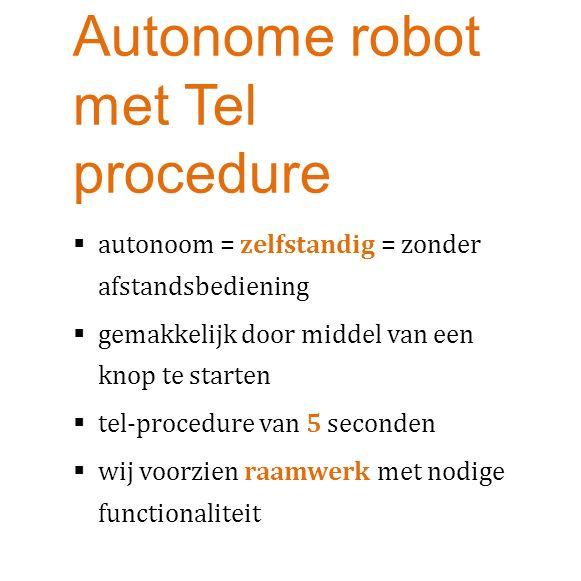 Autonome robot met Tel procedure  autonoom = zelfstandig = zonder afstandsbediening  gemakkelijk door middel van een knop te starten  tel-procedure