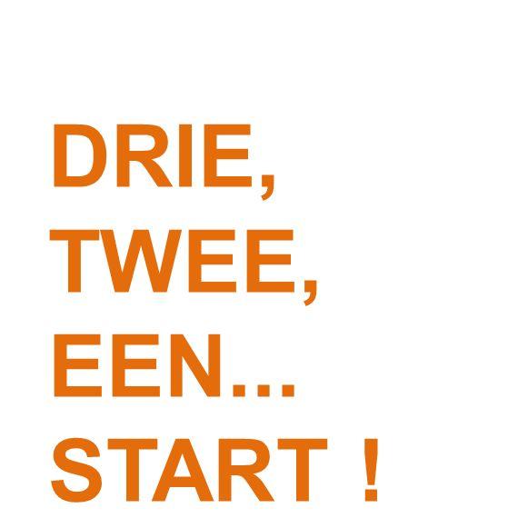 DRIE, TWEE, EEN... START !