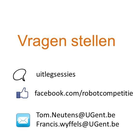 Vragen stellen facebook.com/robotcompetitie Tom.Neutens@UGent.be Francis.wyffels@UGent.be uitlegsessies