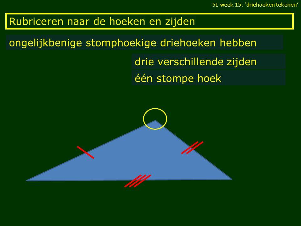 Rubriceren naar de hoeken en zijden ongelijkbenige stomphoekige driehoeken hebben drie verschillende zijden één stompe hoek 5L week 15: 'driehoeken te