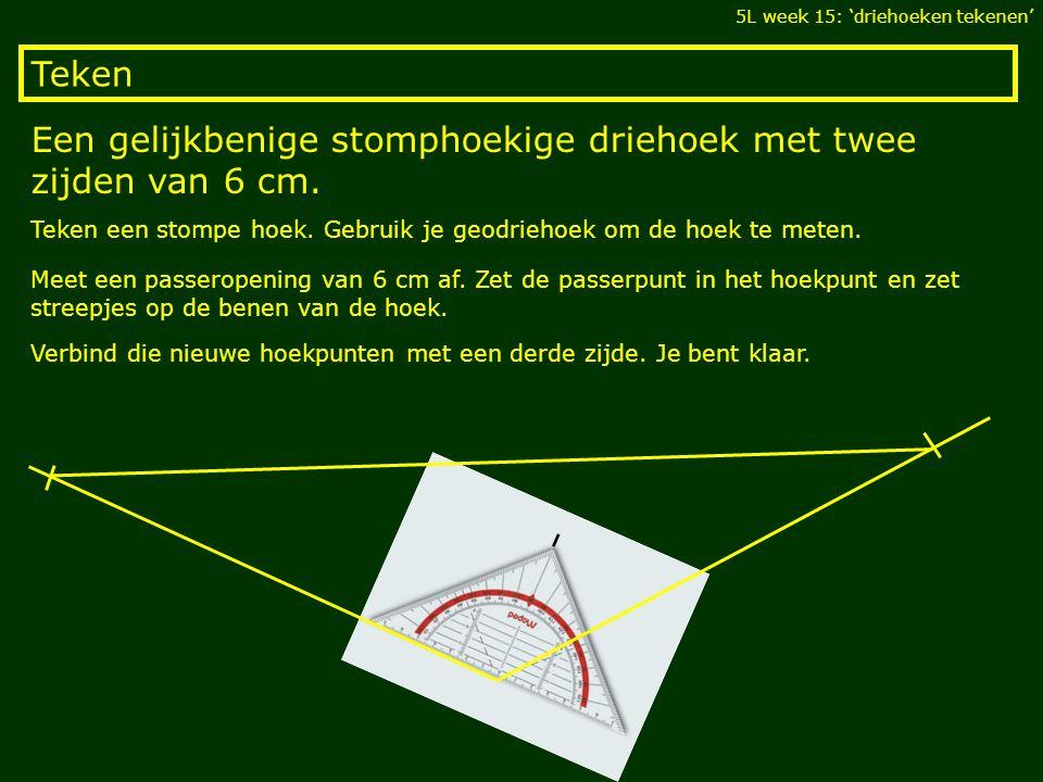 Teken Een gelijkbenige stomphoekige driehoek met twee zijden van 6 cm. 5L week 15: 'driehoeken tekenen' Teken een stompe hoek. Gebruik je geodriehoek